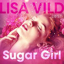 Vild, Lisa - Sugar Girl - Erotic Short Story, audiobook