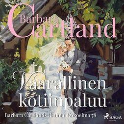 Cartland, Barbara - Vaarallinen kotiinpaluu, äänikirja
