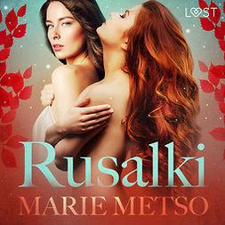 Metso, Marie - Rusalki - Erotic Short Story, audiobook