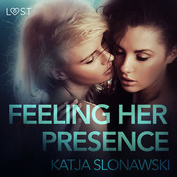 Slonawski, Katja - Feeling Her Presence - Erotic Short Story, äänikirja