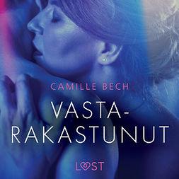 Bech, Camille - Vastarakastunut - eroottinen novelli, äänikirja
