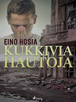 Hosia, Eino - Kukkivia hautoja, ebook