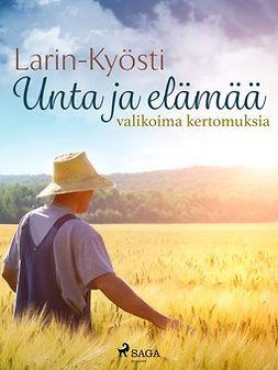 Larin, Kyösti - Unta ja elämää: valikoima kertomuksia, e-bok
