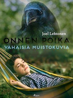 Lehtonen, Joel - Onnen poika: vähäisiä muistokuvia, e-kirja