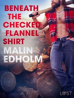 Edholm, Malin - Beneath the Checked Flannel Shirt - Erotic Short Story, ebook
