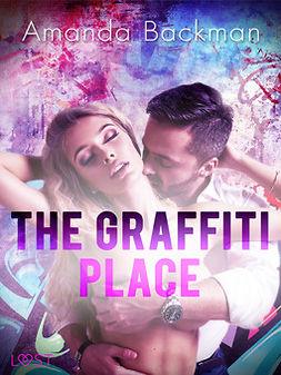 Backman, Amanda - The Graffiti Place - Erotic Short Story, ebook