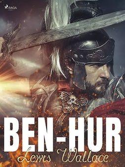 Wallace, Lewis - Ben-Hur: Kertomus Kristuksen ajoilta, e-kirja