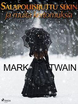 Twain, Mark - Salapoliisijuttu sekin ja muita kertomuksia, e-kirja