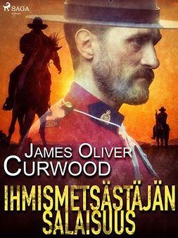 Curwood, James Oliver - Ihmismetsästäjän salaisuus, ebook