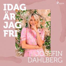 Dahlberg, Josefin - Idag är jag fri, audiobook