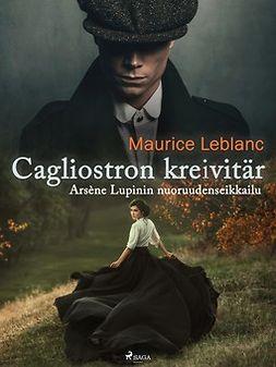 Leblanc, Maurice - Cagliostron kreivitär - Arsène Lupinin nuoruudenseikkailu, e-kirja