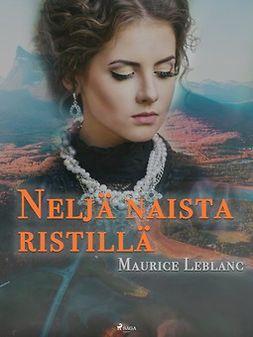 Leblanc, Maurice - Neljä naista ristillä, ebook