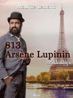 Leblanc, Maurice - 813: Arsène Lupinin seikkailuja, e-kirja