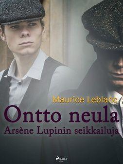 Leblanc, Maurice - Ontto neula: Arsène Lupinin seikkailuja, e-bok