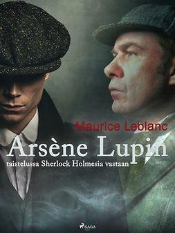 Leblanc, Maurice - Arsène Lupin taistelussa Sherlock Holmesia vastaan, ebook