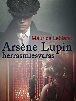 Leblanc, Maurice - Arsène Lupin, herrasmiesvaras, e-kirja