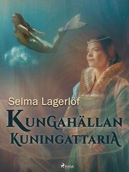 Lagerlöf, Selma - Kungahällan kuningattaria, ebook
