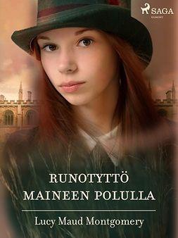 Montgomery, Lucy Maud - Runotyttö maineen polulla, e-kirja