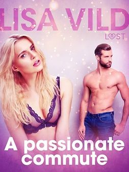 Vild, Lisa - A passionate commute - Erotic Short Story, ebook
