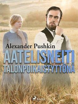 Pushkin, Aleksandr - Aatelisneiti talonpoikaistyttönä, e-kirja