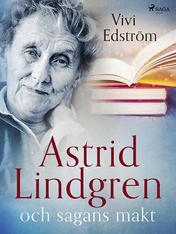 Edström, Vivi - Astrid Lindgren och sagans makt, ebook