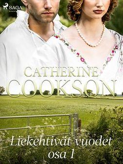 Cookson, Catherine - Liekehtivät vuodet - osa 1, e-kirja
