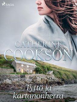 Cookson, Catherine - Tyttö ja kartanonherra, ebook
