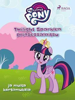 Diverse - My Little Pony - Twilight Sparklen prinsessaloitsu ja muita kertomuksia, e-kirja