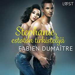 Dumaître, Fabien - Stephanie, estoton tirkistelijä - eroottinen novelli, audiobook