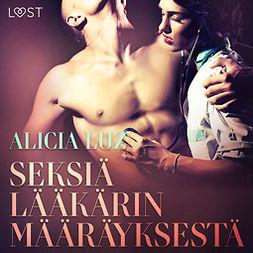 Luz, Alicia - Seksiä lääkärin määräyksestä - eroottinen novelli, äänikirja