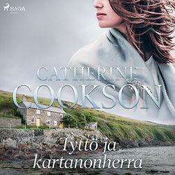 Cookson, Catherine - Tyttö ja kartanonherra, audiobook