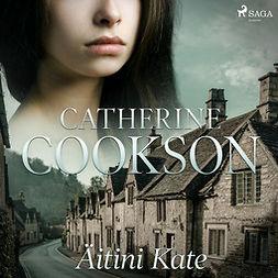 Cookson, Catherine - Äitini Kate, äänikirja