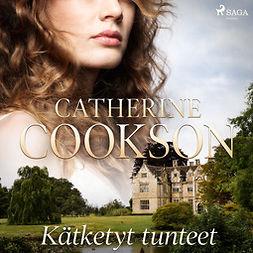 Cookson, Catherine - Kätketyt tunteet, audiobook
