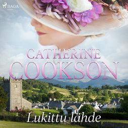 Cookson, Catherine - Lukittu lähde, äänikirja