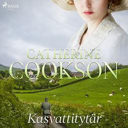 Cookson, Catherine - Kasvattitytär, äänikirja