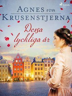 Krusenstjerna, Agnes von - Dessa lyckliga år, ebook