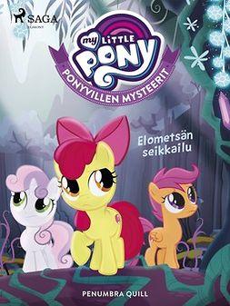 Quill, Penumbra - My Little Pony - Ponyvillen Mysteerit - Elometsän seikkailu, e-kirja