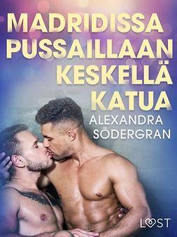 Södergran, Alexandra - Madridissa pussaillaan keskellä katua - eroottinen novelli, e-bok