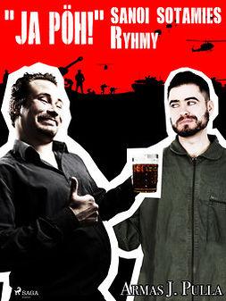 """Pulla, Armas J. - """"Ja pöh!"""" sanoi sotamies Ryhmy, e-kirja"""