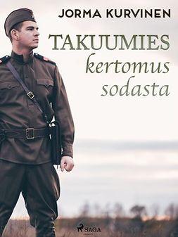 Kurvinen, Jorma - Takuumies- kertomus sodasta, ebook