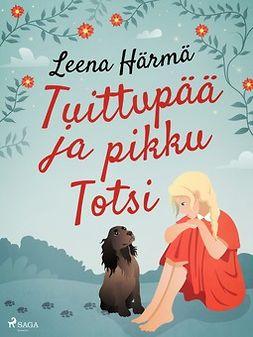 Härmä, Leena - Tuittupää ja pikku Totsi, e-kirja