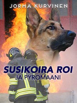 Kurvinen, Jorma - Susikoira Roi ja pyromaani, e-kirja