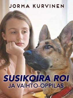 Kurvinen, Jorma - Susikoira Roi ja vaihto-oppilas, ebook