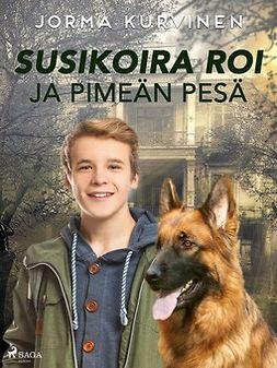Kurvinen, Jorma - Susikoira Roi ja pimeän pesä, ebook