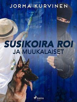 Kurvinen, Jorma - Susikoira Roi ja muukalaiset, e-kirja