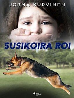 Kurvinen, Jorma - Susikoira Roi, ebook