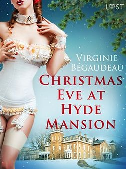 Bégaudeau, Virginie - Christmas Eve at Hyde Mansion - Erotic Short Story, e-kirja