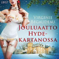 Bégaudeau, Virginie - Jouluaatto Hyde-kartanossa - eroottinen novelli, audiobook