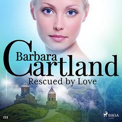 Cartland, Barbara - Rescued by Love (Barbara Cartland's Pink Collection 111), audiobook