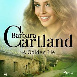Cartland, Barbara - A Golden Lie (Barbara Cartland's Pink Collection 113), äänikirja